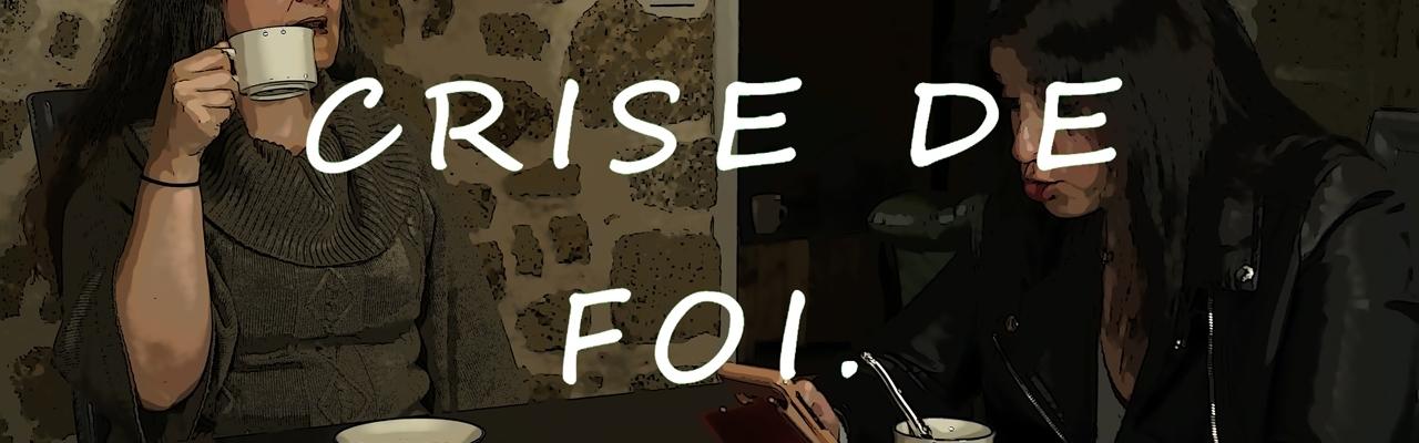 CRISE DE FOI Episode 04