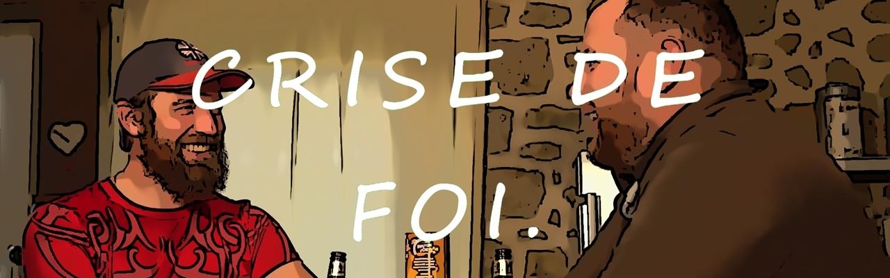 CRISE DE FOI Episode 05